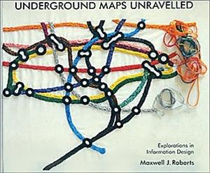 Underground Maps Unravelled: Explorations in Information Design