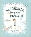 The-Underwater-Fancy-Dress-Parade_9781925228472