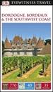 DK Eyewitness Travel Guide Dordogne, Bordeaux & the Southwest Coast