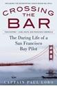 Crossing-the-Bar-The-Adventures-of-a-San-Francisco-Bay-Bar-Pilot_9781944824006