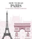 How to Read Paris: A Crash Course in Parisian Architecture