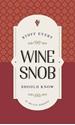 Stuff-Every-Wine-Snob-Should-Know_9781683690191