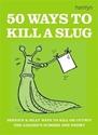 50-Ways-to-Kill-a-Slug_9780600608585