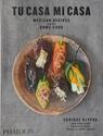 Tu-Casa-Mi-Casa-Mexican-Recipes-for-the-Home-Cook_9780714878058